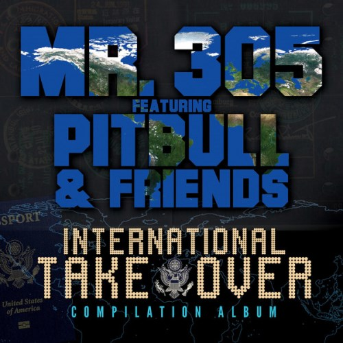 Mr. 305 feat. Pitbull And Friends - International Takeover (iTunes Version) 2013
