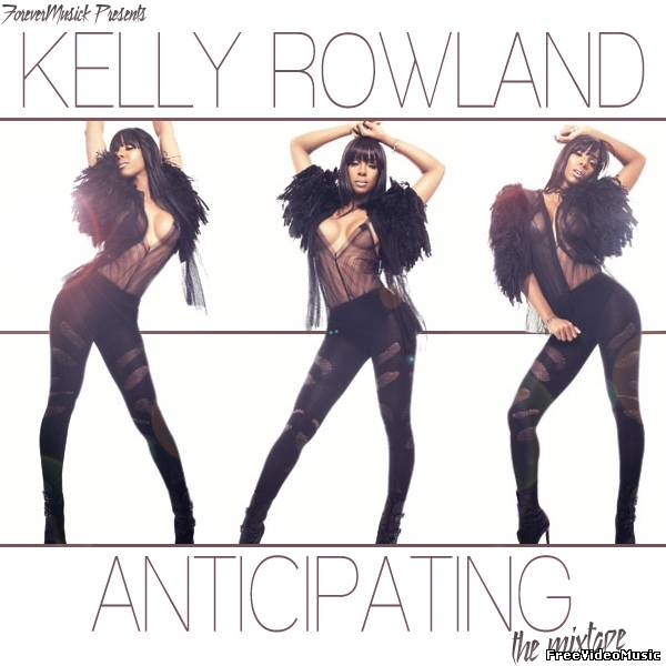 Kelly Rowland - Anticipating (The Mixtape) 2011
