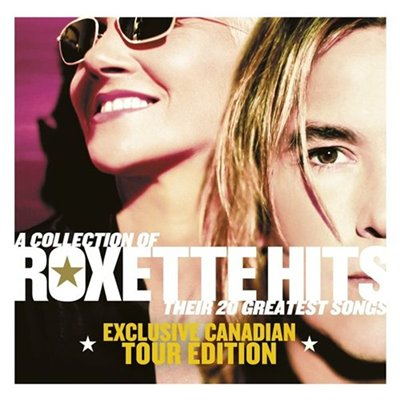 Roxette - A Collection of Roxette Hits. Their 20 Greatest Songs. Exclusive Canadian Tour Edition (2012)