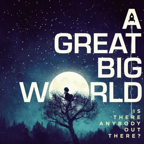 A Great Big World - Is There Anybody Out There? (Album) 2014