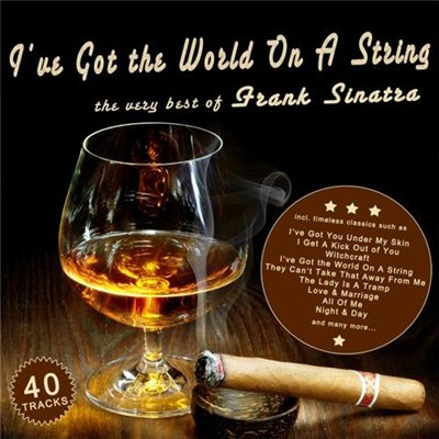 Frank Sinatra - I ve Got the World On A String. The Very Best of Frank Sinatra (2012)