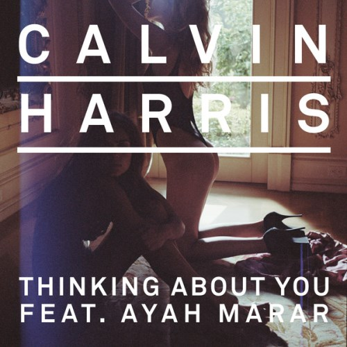 Calvin Harris ft. Ayah Marar – Thinking About You (iTunes Remixes) 2013