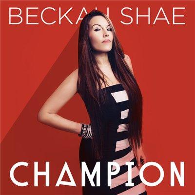 Beckah Shae - Champion (2014)