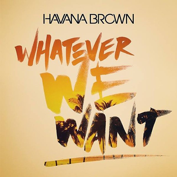 Текст песни Havana Brown - Whatever We Want