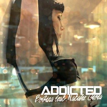 Текст и перевод песни Bobina feat. Natalie Gioia - Addicted
